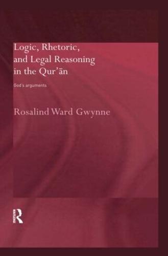 Logic, Rhetoric and Legal Reasoning in the Qur'an: God's Arguments (Hardback)