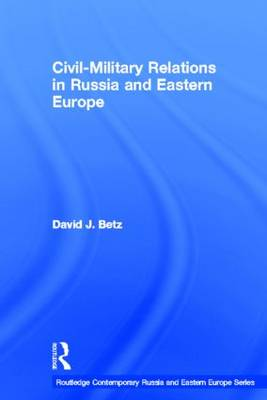 Civil-Military Relations in Russia and Eastern Europe (Hardback)