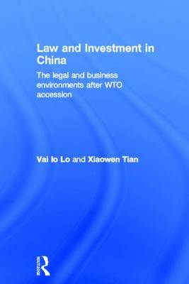 Law and Investment in China: The Legal and Business Environment after China's WTO Accession (Hardback)