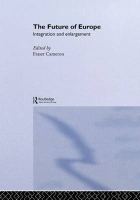 The Future of Europe: Integration and Enlargement (Hardback)