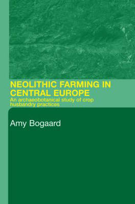 Neolithic Farming in Central Europe: An Archaeobotanical Study of Crop Husbandry Practices (Paperback)