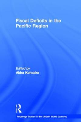 Fiscal Deficits in the Pacific Region - Routledge Studies in the Modern World Economy (Hardback)