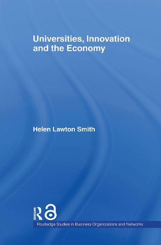 Universities, Innovation and the Economy - Routledge Studies in Business Organizations and Networks (Hardback)