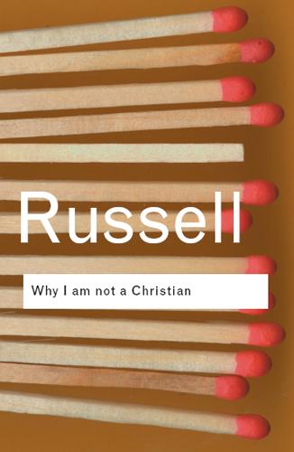 Why I am not a Christian: and Other Essays on Religion and Related Subjects - Routledge Classics (Paperback)