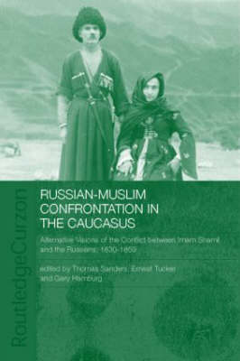 Russian-Muslim Confrontation in the Caucasus: Alternative Visions of the Conflict between Imam Shamil and the Russians, 1830-1859 - SOAS/Routledge Studies on the Middle East (Hardback)