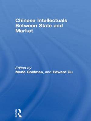Chinese Intellectuals Between State and Market - Routledge Studies on China in Transition (Hardback)