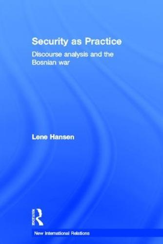 Security as Practice: Discourse Analysis and the Bosnian War - New International Relations (Hardback)