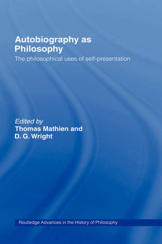 Autobiography as Philosophy: The Philosophical Uses of Self-Presentation - Routledge Advances in the History of Philosophy (Hardback)