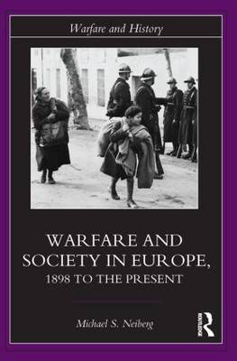 Warfare and Society in Europe: 1898 to the Present - Warfare and History (Paperback)