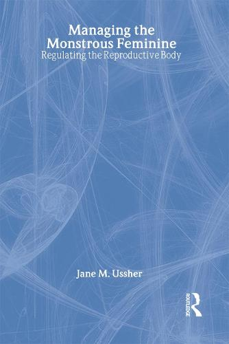 Managing the Monstrous Feminine: Regulating the Reproductive Body - Women and Psychology (Hardback)