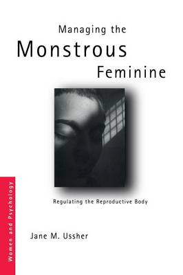 Managing the Monstrous Feminine: Regulating the Reproductive Body - Women and Psychology (Paperback)