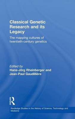 Classical Genetic Research and its Legacy: The Mapping Cultures of Twentieth-Century Genetics - Routledge Studies in the History of Science, Technology and Medicine (Hardback)