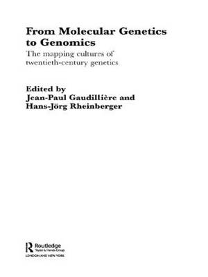 From Molecular Genetics to Genomics: The Mapping Cultures of Twentieth-Century Genetics - Routledge Studies in the History of Science, Technology and Medicine (Hardback)