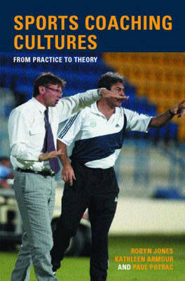 Sports Coaching Cultures: From Practice to Theory (Paperback)