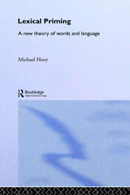 Lexical Priming: A New Theory of Words and Language (Hardback)