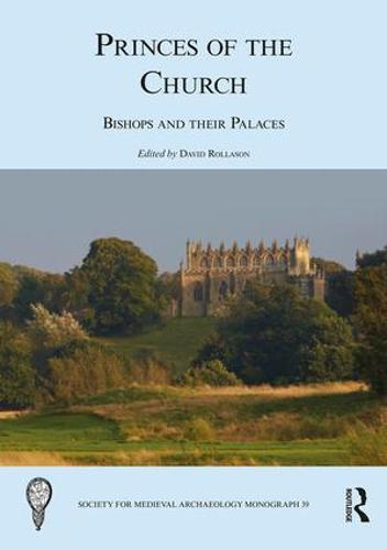 Princes of the Church: Bishops and their Palaces - Society for Medieval Archaeology Monographs (Hardback)