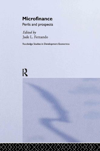 Microfinance: Perils and Prospects - Routledge Studies in Development Economics (Hardback)