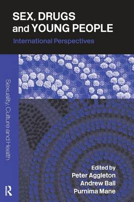Sex, Drugs and Young People: International Perspectives - Sexuality, Culture and Health (Paperback)