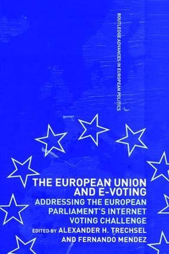 The European Union and E-Voting (Electronic Voting) - Routledge Advances in European Politics (Hardback)