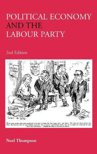Political Economy and the Labour Party: The Economics of Democratic Socialism 1884-2005 (Hardback)