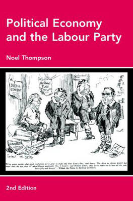 Political Economy and the Labour Party: The Economics of Democratic Socialism 1884-2005 (Paperback)