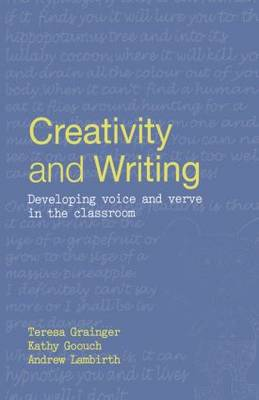 Creativity and Writing: Developing Voice and Verve in the Classroom (Hardback)