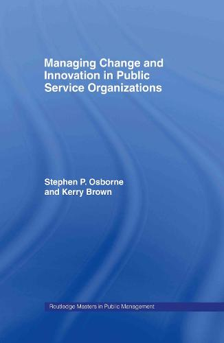 Managing Change and Innovation in Public Service Organizations - Routledge Masters in Public Management (Hardback)