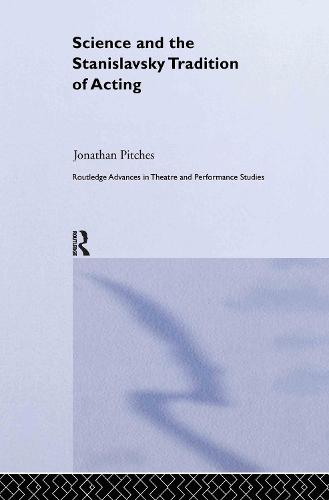 Science and the Stanislavsky Tradition of Acting - Routledge Advances in Theatre & Performance Studies (Hardback)
