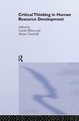Critical Thinking in Human Resource Development - Routledge Studies in Human Resource Development No. 12 (Hardback)