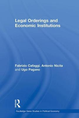 Legal Orderings and Economic Institutions - Routledge Siena Studies in Political Economy (Hardback)