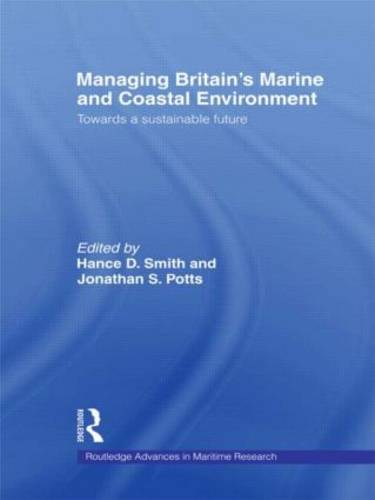 Managing Britain's Marine and Coastal Environment: Towards a Sustainable Future - Routledge Advances in Maritime Research (Hardback)