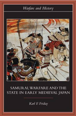 Samurai, Warfare and the State in Early Medieval Japan - Warfare and History (Hardback)