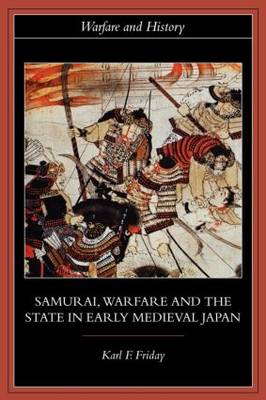 Samurai, Warfare and the State in Early Medieval Japan - Warfare and History (Paperback)