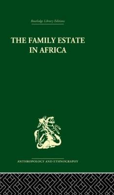 The Family Estate in Africa: Studies in the Role of Property in Family Structure and Lineage Continuity (Hardback)