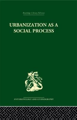 Urbanization as a Social Process: An essay on movement and change in contemporary Africa (Hardback)