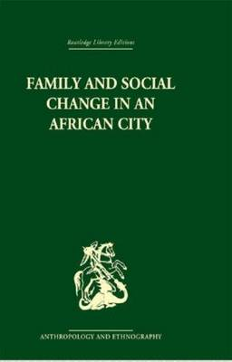 Family and Social Change in an African City: A Study of Rehousing in Lagos (Hardback)