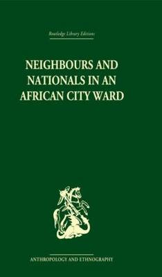 Neighbours and Nationals in an African City Ward (Hardback)