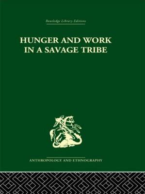 Hunger and Work in a Savage Tribe: A Functional Study of Nutrition among the Southern Bantu (Hardback)