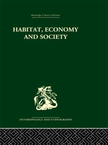 Habitat, Economy and Society: A Geographical Introduction to Ethnology (Hardback)