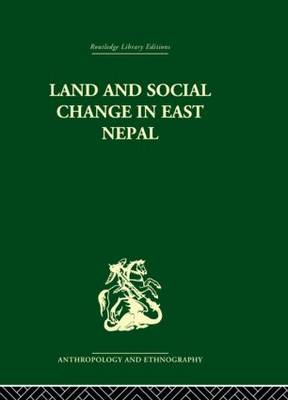 Land and Social Change in East Nepal: A Study of Hindu-Tribal Relations (Hardback)