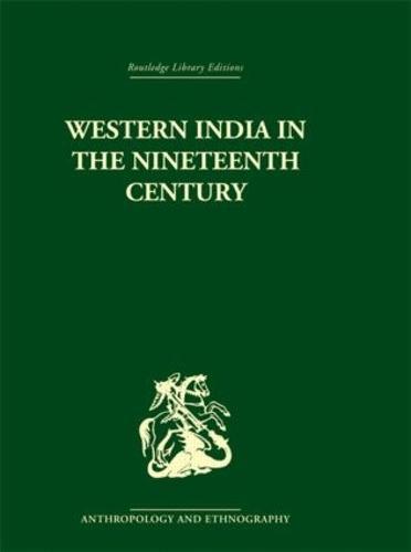 Western India in the Nineteenth Century: A Study in the Social History of the Maharashtra (Hardback)
