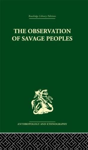 The Observation of Savage Peoples (Hardback)