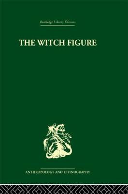 The Witch Figure: Folklore essays by a group of scholars in England honouring the 75th birthday of Katharine M. Briggs (Hardback)