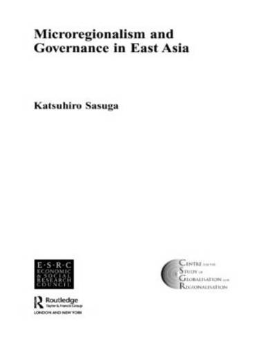 Microregionalism and Governance in East Asia - Routledge Studies in Globalisation (Hardback)