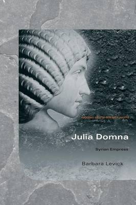 Julia Domna: Syrian Empress - Women of the Ancient World (Paperback)