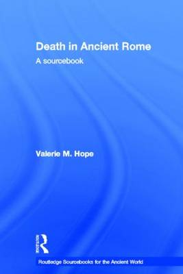 Death in Ancient Rome: A Sourcebook - Routledge Sourcebooks for the Ancient World (Hardback)