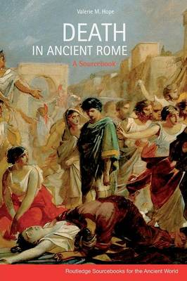 Death in Ancient Rome: A Sourcebook - Routledge Sourcebooks for the Ancient World (Paperback)