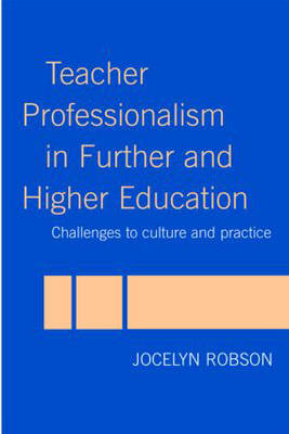 Teacher Professionalism in Further and Higher Education: Challenges to Culture and Practice (Paperback)