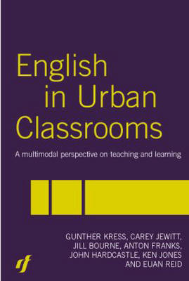 English in Urban Classrooms: A Multimodal Perspective on Teaching and Learning (Hardback)