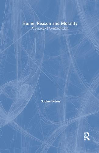 Hume, Reason and Morality: A Legacy of Contradiction - Routledge Studies in Eighteenth-Century Philosophy (Hardback)